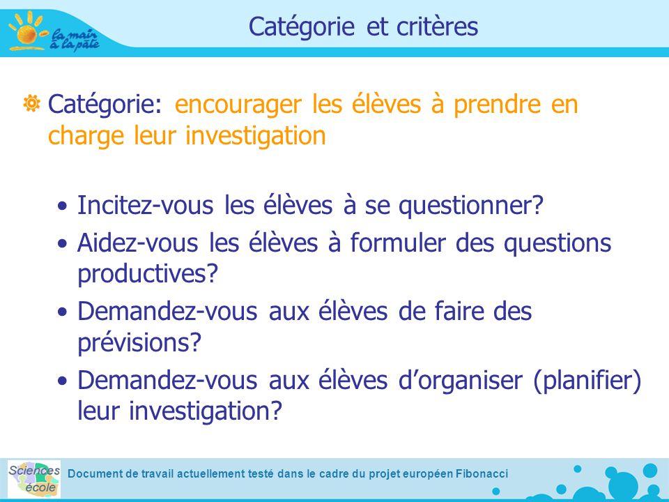 Catégorie et critères Catégorie: encourager les élèves à prendre en charge leur investigation Incitez-vous les élèves à se questionner? Aidez-vous les