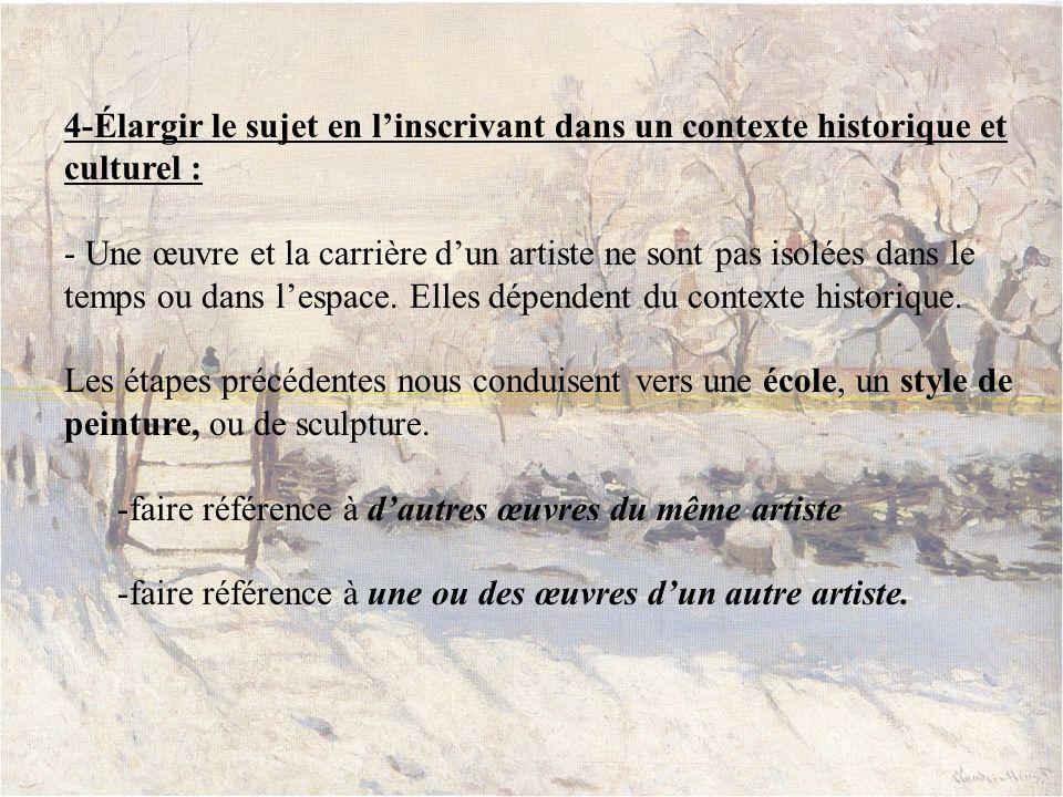 4-Élargir le sujet en linscrivant dans un contexte historique et culturel : - Une œuvre et la carrière dun artiste ne sont pas isolées dans le temps o