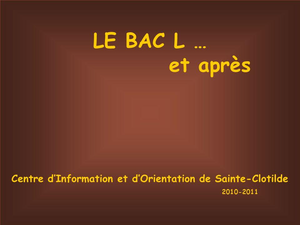 LE BAC L … et après Centre dInformation et dOrientation de Sainte-Clotilde 2010-2011