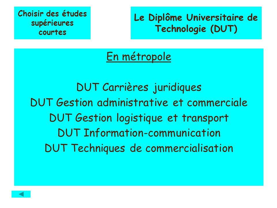 Choisir des études supérieures courtes En métropole DUT Carrières juridiques DUT Gestion administrative et commerciale DUT Gestion logistique et trans