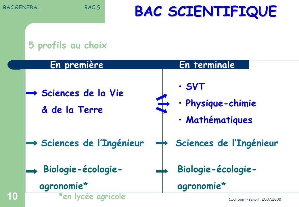 CIO Saint-Benoit. 2007.2008 10 BAC GENERAL BAC S BAC SCIENTIFIQUE BAC SCIENTIFIQUE 5 profils au choix Sciences de la Vie & de la Terre Sciences de lIn