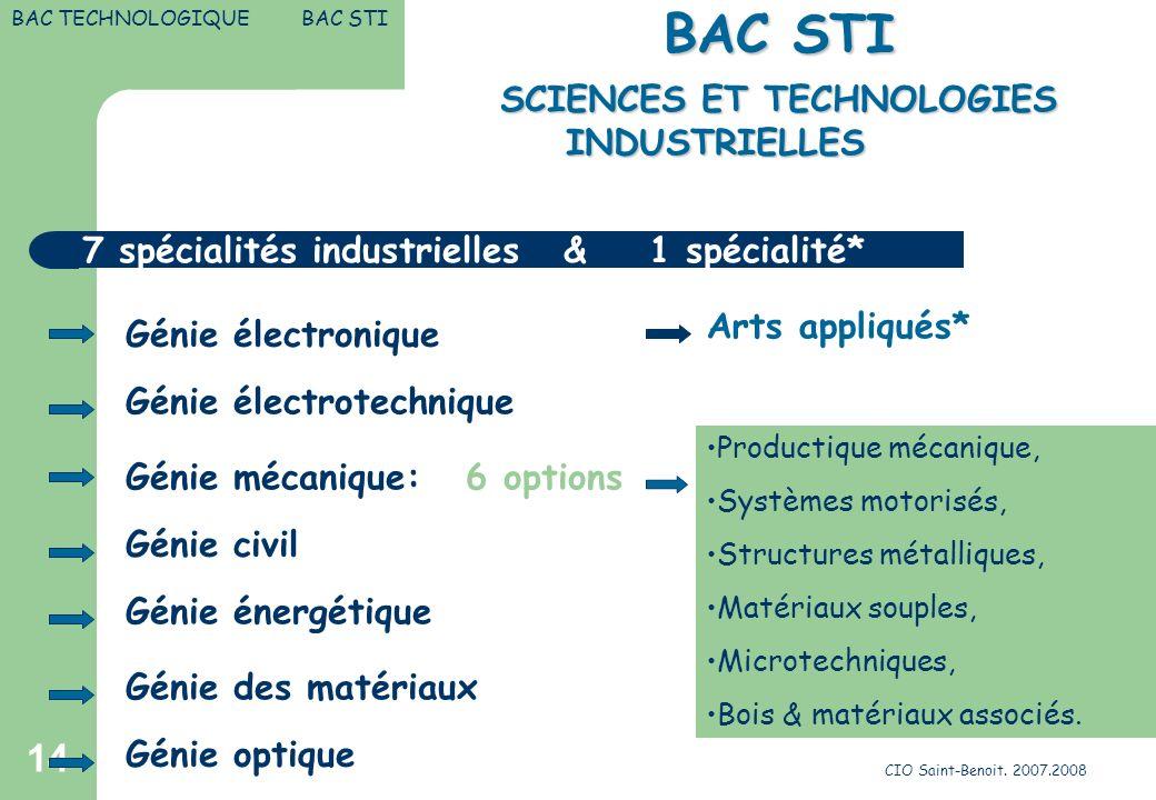 CIO Saint-Benoit. 2007.2008 14 SCIENCES ET TECHNOLOGIES INDUSTRIELLES BAC STI 7 spécialités industrielles & 1 spécialité* Génie mécanique: 6 options G