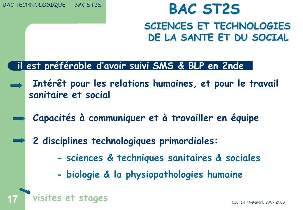 CIO Saint-Benoit. 2007.2008 17 SCIENCES ET TECHNOLOGIES DE LA SANTE ET DU SOCIAL SCIENCES ET TECHNOLOGIES DE LA SANTE ET DU SOCIAL BAC ST2S il est pré