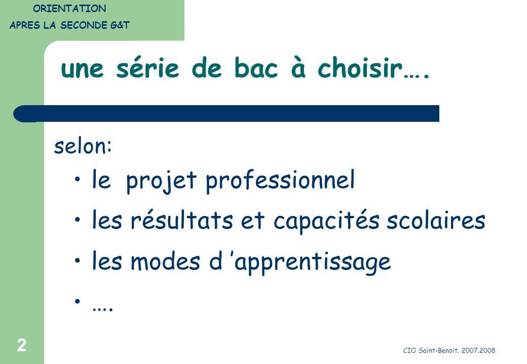CIO Saint-Benoit. 2007.2008 2 une série de bac à choisir…. le projet professionnel les résultats et capacités scolaires les modes d apprentissage …. s