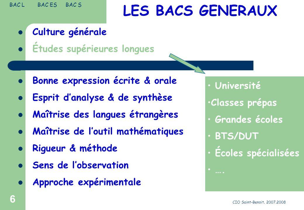 CIO Saint-Benoit. 2007.2008 6 LES BACS GENERAUX Culture générale Études supérieures longues Bonne expression écrite & orale Esprit danalyse & de synth