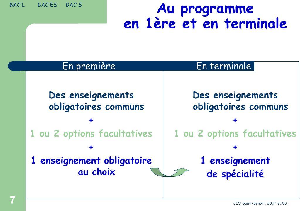 CIO Saint-Benoit. 2007.2008 7 Au programme en 1ère et en terminale Des enseignements obligatoires communs + 1 ou 2 options facultatives + 1 enseigneme