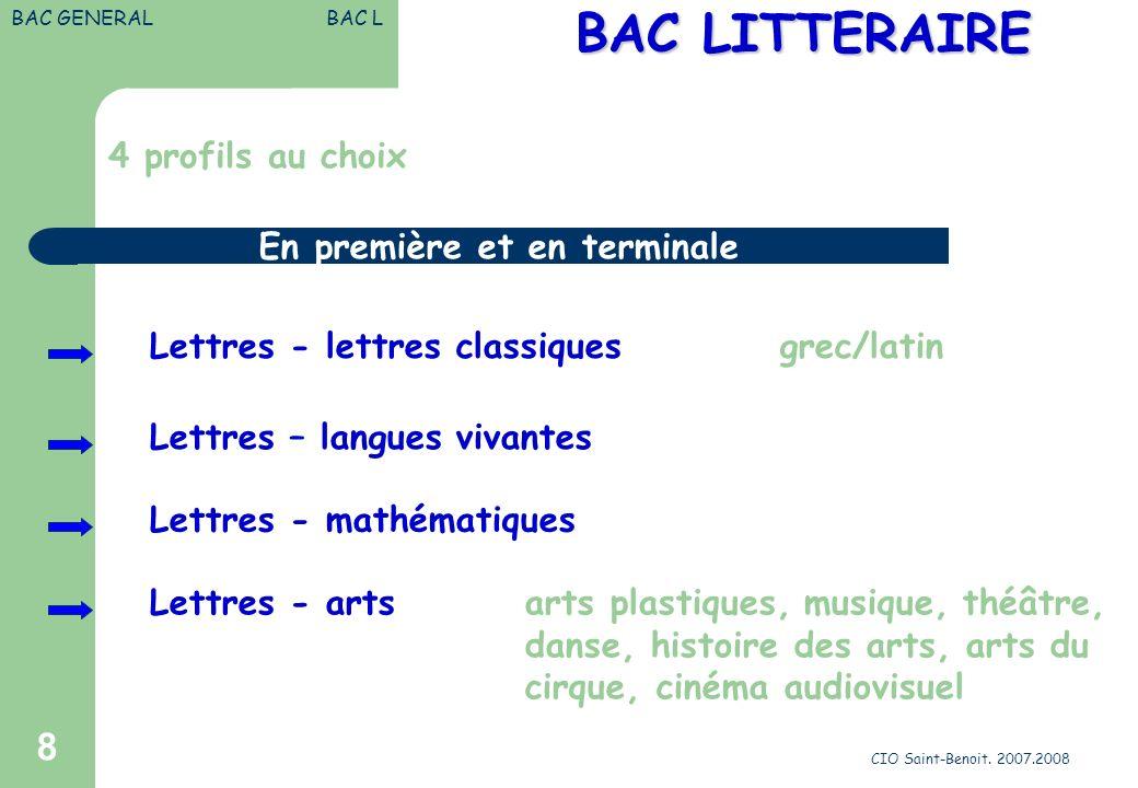 CIO Saint-Benoit. 2007.2008 8 BAC LITTERAIRE BAC LITTERAIRE 4 profils au choix Lettres - lettres classiquesgrec/latin Lettres - arts arts plastiques,