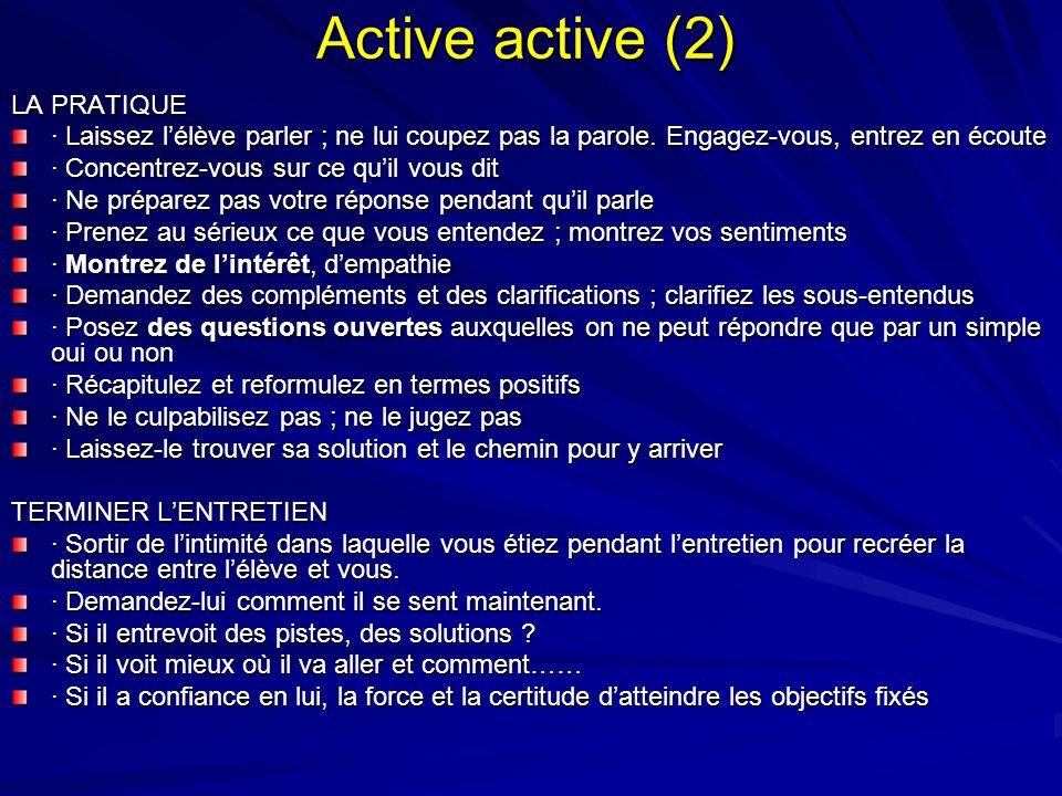 Active active (2) LA PRATIQUE · Laissez lélève parler ; ne lui coupez pas la parole. Engagez-vous, entrez en écoute · Concentrez-vous sur ce quil vous