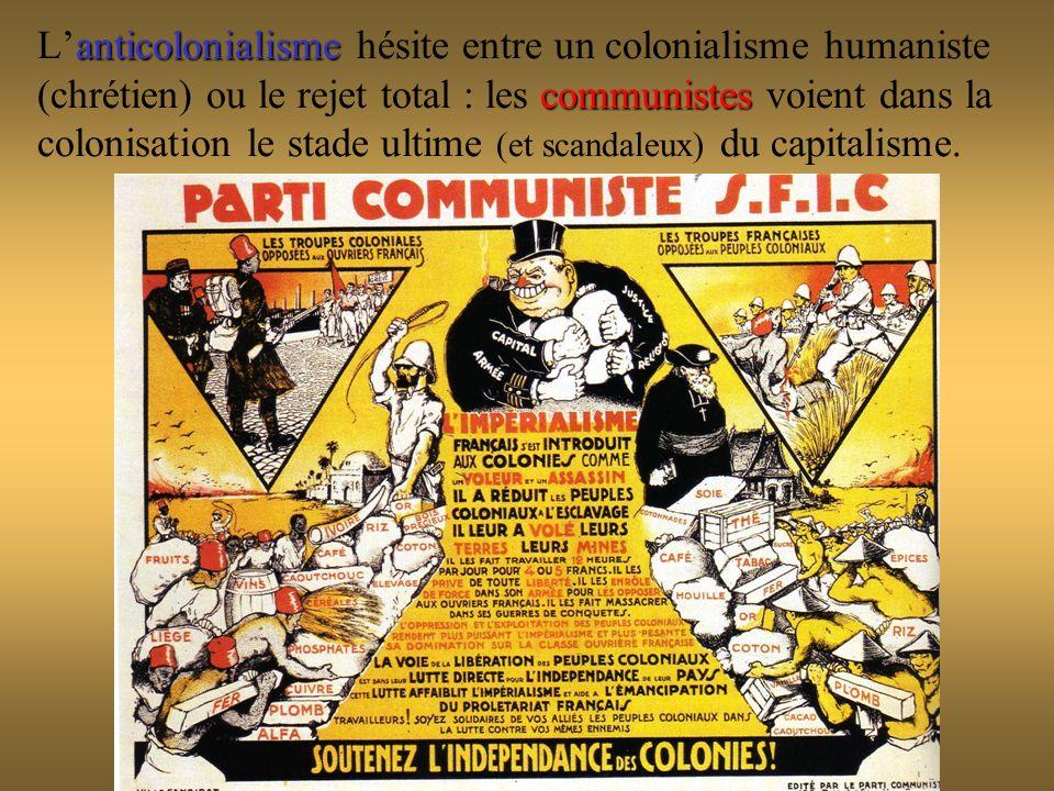 anticolonialisme communistes Lanticolonialisme hésite entre un colonialisme humaniste (chrétien) ou le rejet total : les communistes voient dans la co