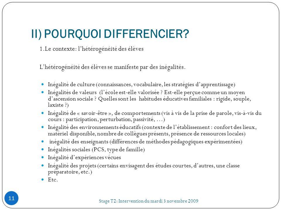 II) POURQUOI DIFFERENCIER? Stage T2: Intervention du mardi 3 novembre 2009 11 1.Le contexte: lhétérogénéité des élèves Lhétérogénéité des élèves se ma
