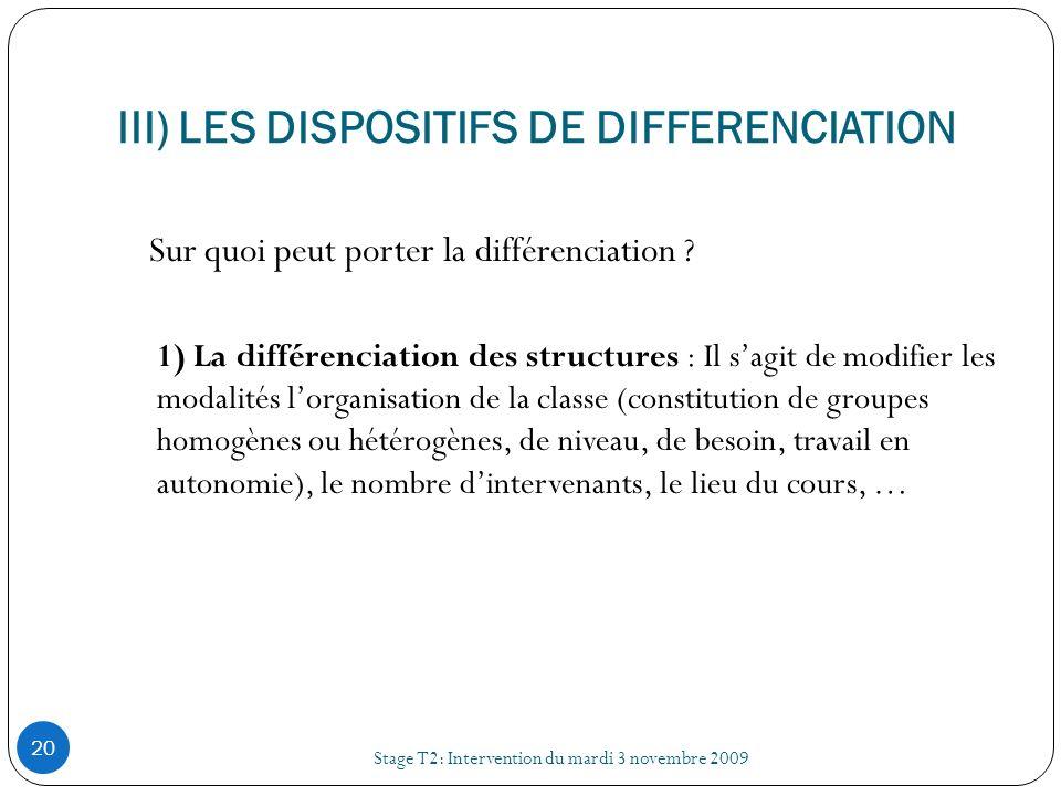 III) LES DISPOSITIFS DE DIFFERENCIATION Stage T2: Intervention du mardi 3 novembre 2009 20 Sur quoi peut porter la différenciation ? 1) La différencia