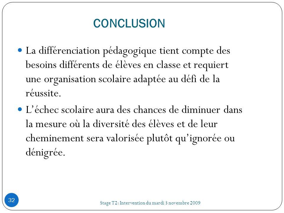 CONCLUSION Stage T2: Intervention du mardi 3 novembre 2009 32 La différenciation pédagogique tient compte des besoins différents de élèves en classe e