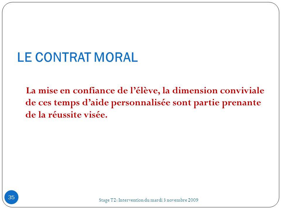 LE CONTRAT MORAL Stage T2: Intervention du mardi 3 novembre 2009 35 La mise en confiance de lélève, la dimension conviviale de ces temps daide personn