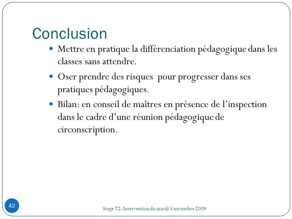 Conclusion Stage T2: Intervention du mardi 3 novembre 2009 42 Mettre en pratique la différenciation pédagogique dans les classes sans attendre. Oser p
