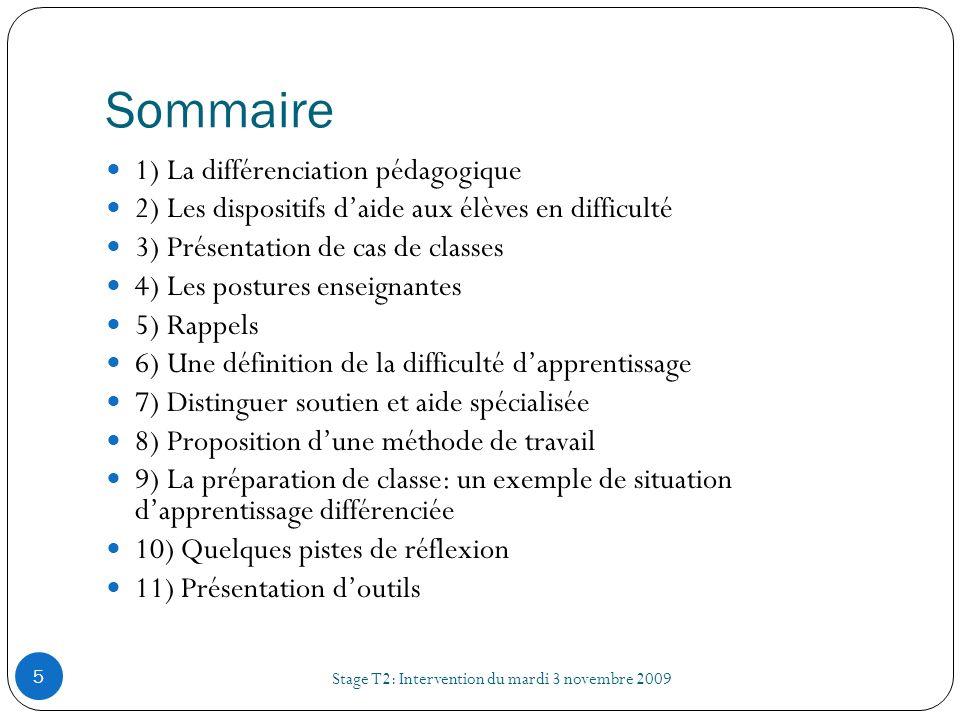 Sommaire Stage T2: Intervention du mardi 3 novembre 2009 5 1) La différenciation pédagogique 2) Les dispositifs daide aux élèves en difficulté 3) Prés