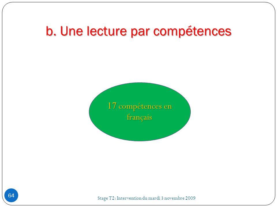 b. Une lecture par compétences Stage T2: Intervention du mardi 3 novembre 2009 64 17 compétences en français