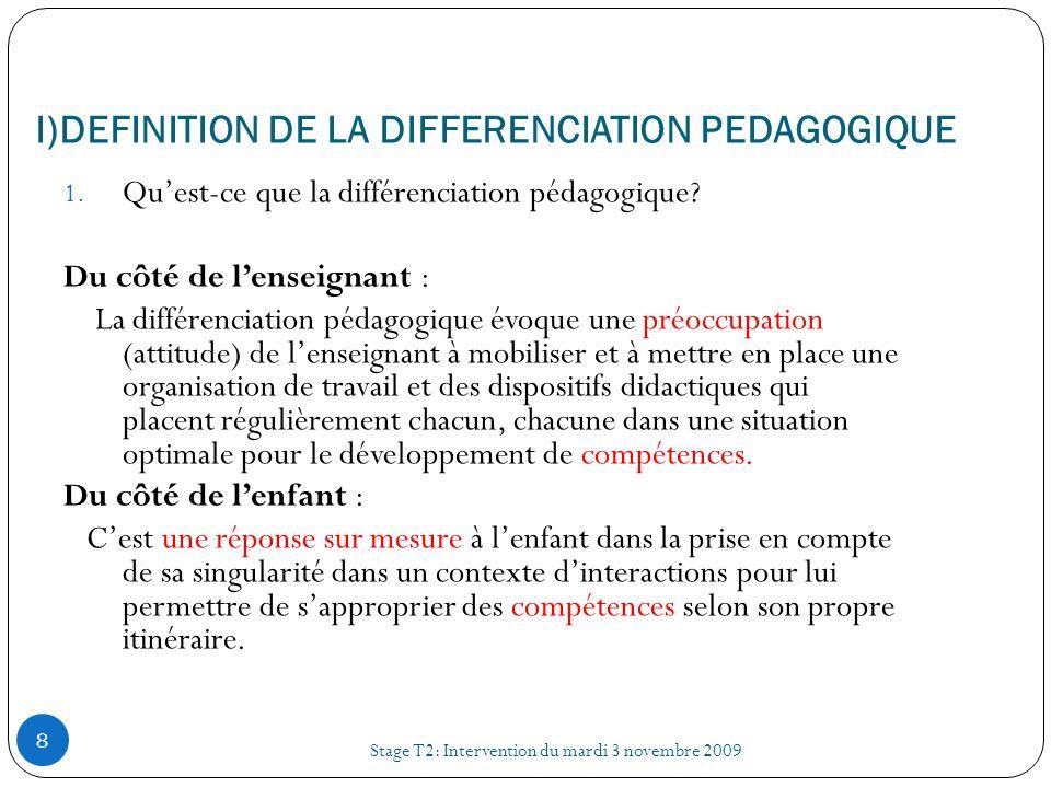I)DEFINITION DE LA DIFFERENCIATION PEDAGOGIQUE Stage T2: Intervention du mardi 3 novembre 2009 9 2.