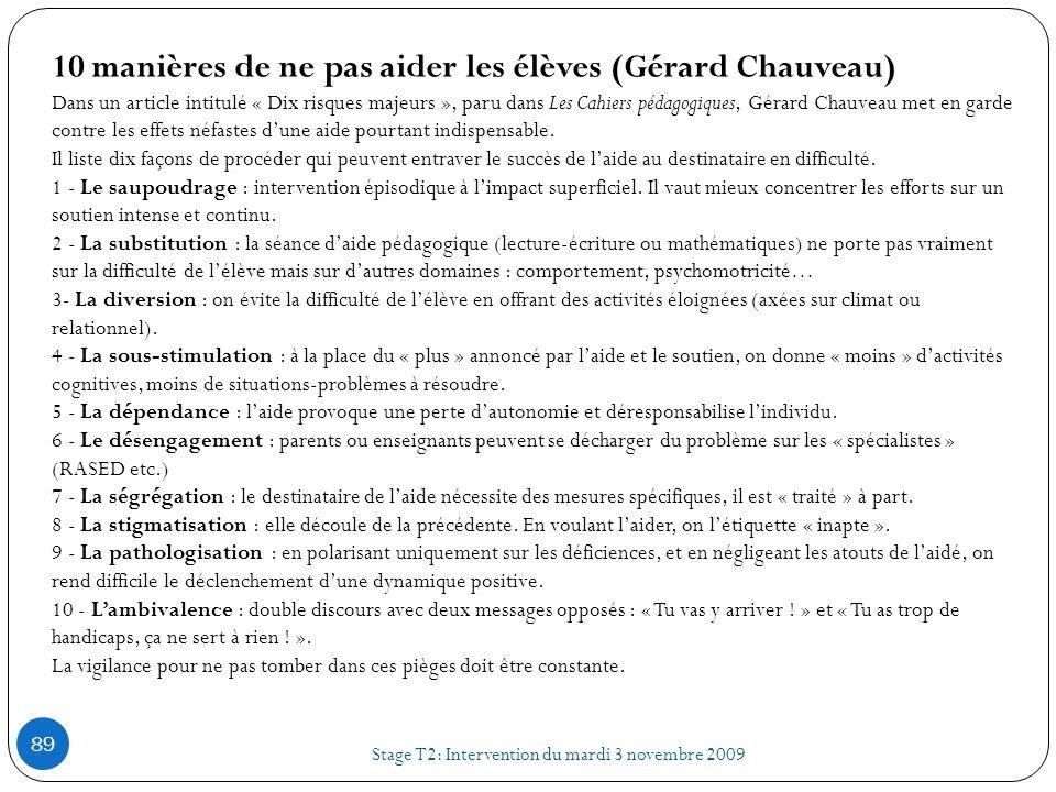 Stage T2: Intervention du mardi 3 novembre 2009 89 10 manières de ne pas aider les élèves (Gérard Chauveau) Dans un article intitulé « Dix risques maj
