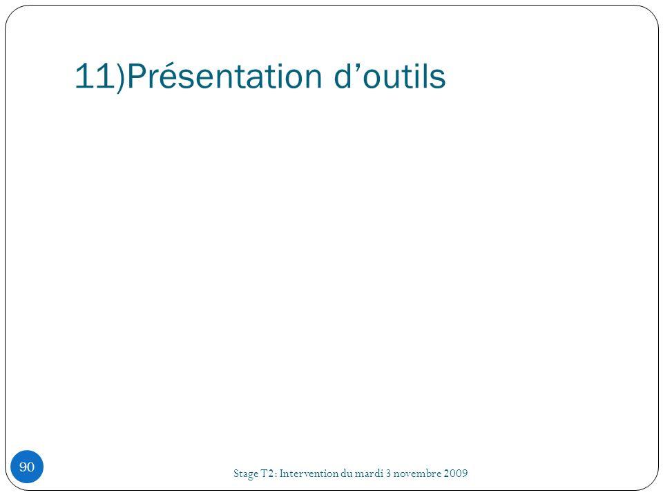 11)Présentation doutils Stage T2: Intervention du mardi 3 novembre 2009 90