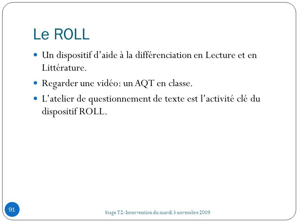 Le ROLL Stage T2: Intervention du mardi 3 novembre 2009 91 Un dispositif daide à la différenciation en Lecture et en Littérature. Regarder une vidéo: