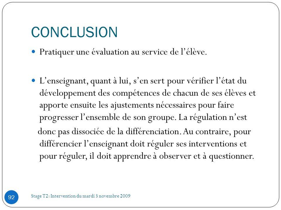 CONCLUSION Stage T2: Intervention du mardi 3 novembre 2009 92 Pratiquer une évaluation au service de lélève. Lenseignant, quant à lui, sen sert pour v