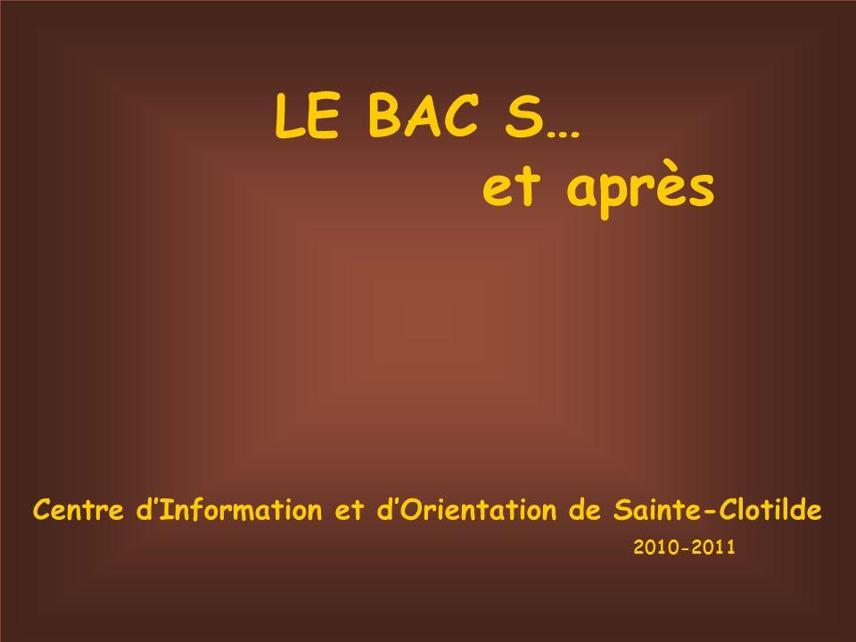 LE BAC S… et après Centre dInformation et dOrientation de Sainte-Clotilde 2010-2011