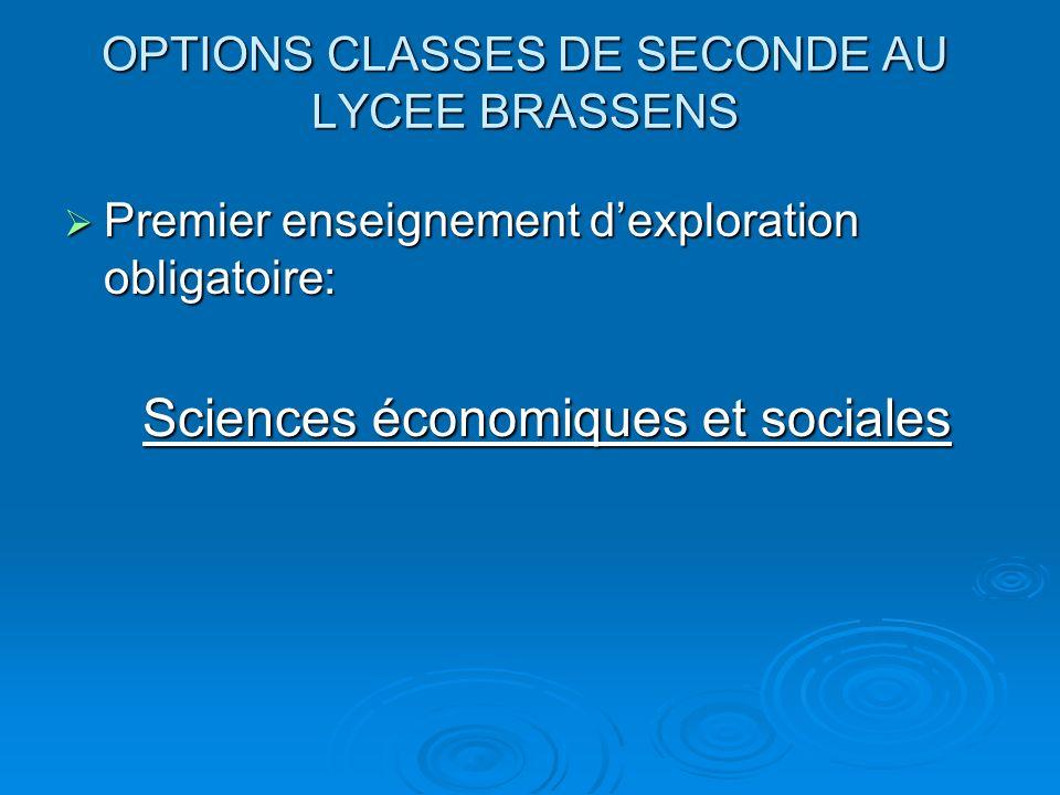 OPTIONS CLASSES DE SECONDE AU LYCEE BRASSENS Premier enseignement dexploration obligatoire: Sciences économiques et sociales