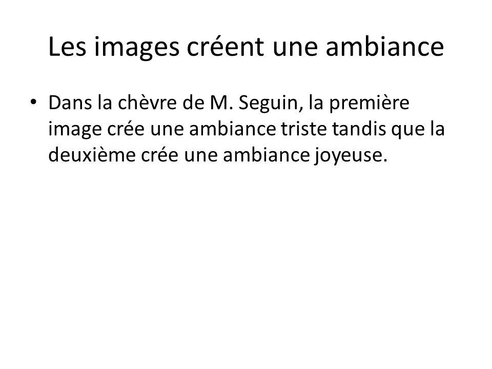 Les images créent une ambiance Dans la chèvre de M. Seguin, la première image crée une ambiance triste tandis que la deuxième crée une ambiance joyeus