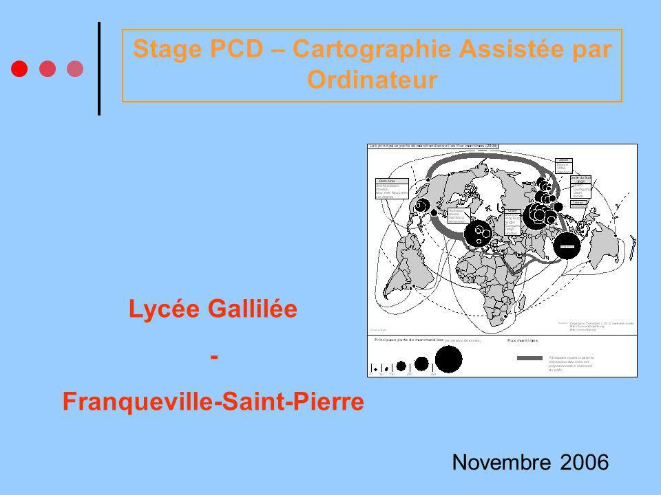 Stage PCD – Cartographie Assistée par Ordinateur Novembre 2006 Lycée Gallilée - Franqueville-Saint-Pierre