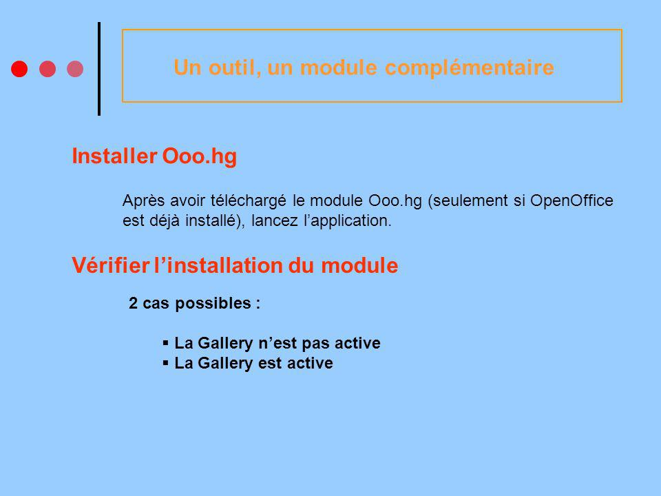 Un outil, un module complémentaire Installer Ooo.hg Après avoir téléchargé le module Ooo.hg (seulement si OpenOffice est déjà installé), lancez lapplication.