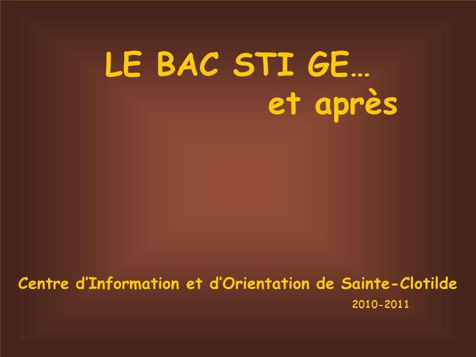 LE BAC STI GE… et après Centre dInformation et dOrientation de Sainte-Clotilde 2010-2011