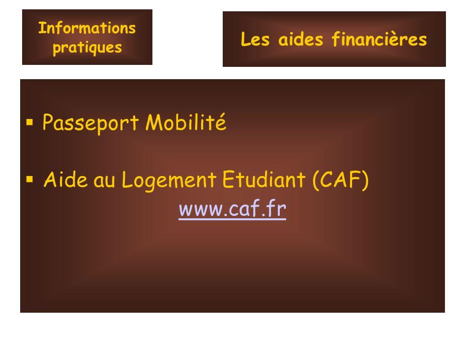 Informations pratiques Passeport Mobilité Aide au Logement Etudiant (CAF) www.caf.fr Les aides financières