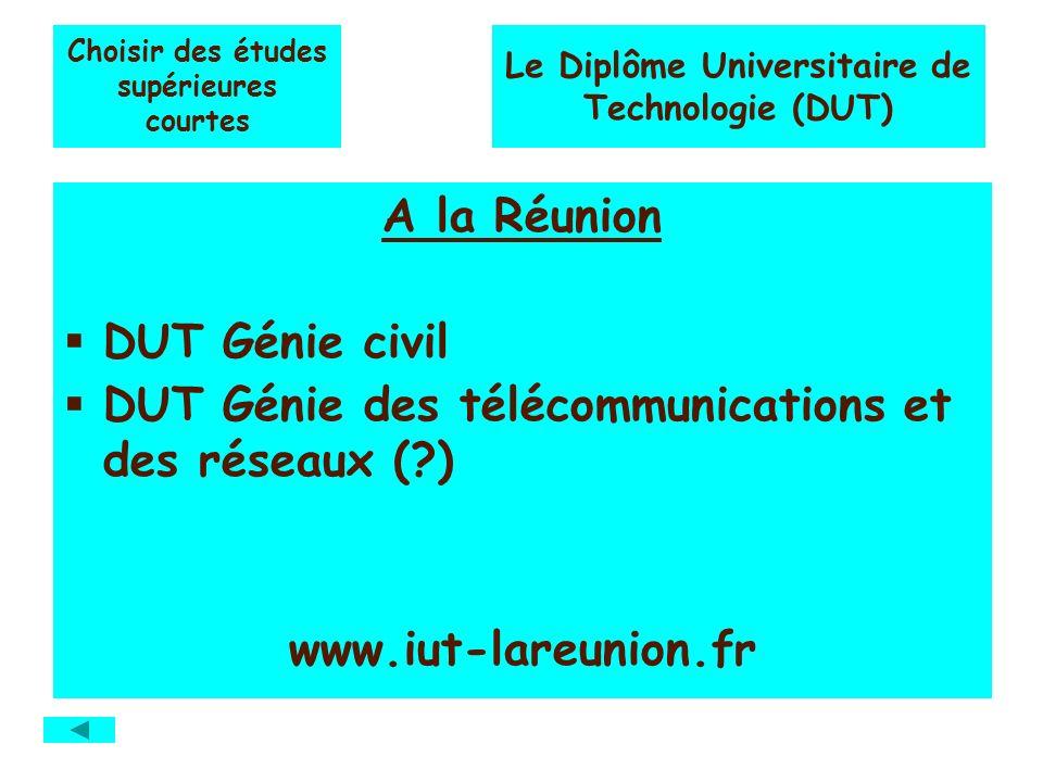 Choisir des études supérieures courtes A la Réunion DUT Génie civil DUT Génie des télécommunications et des réseaux ( ) www.iut-lareunion.fr Le Diplôme Universitaire de Technologie (DUT)