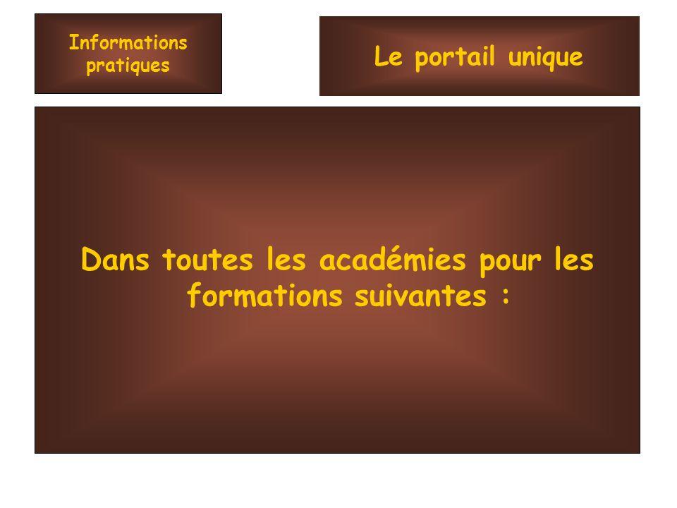 Informations pratiques Dans toutes les académies pour les formations suivantes : Le portail unique