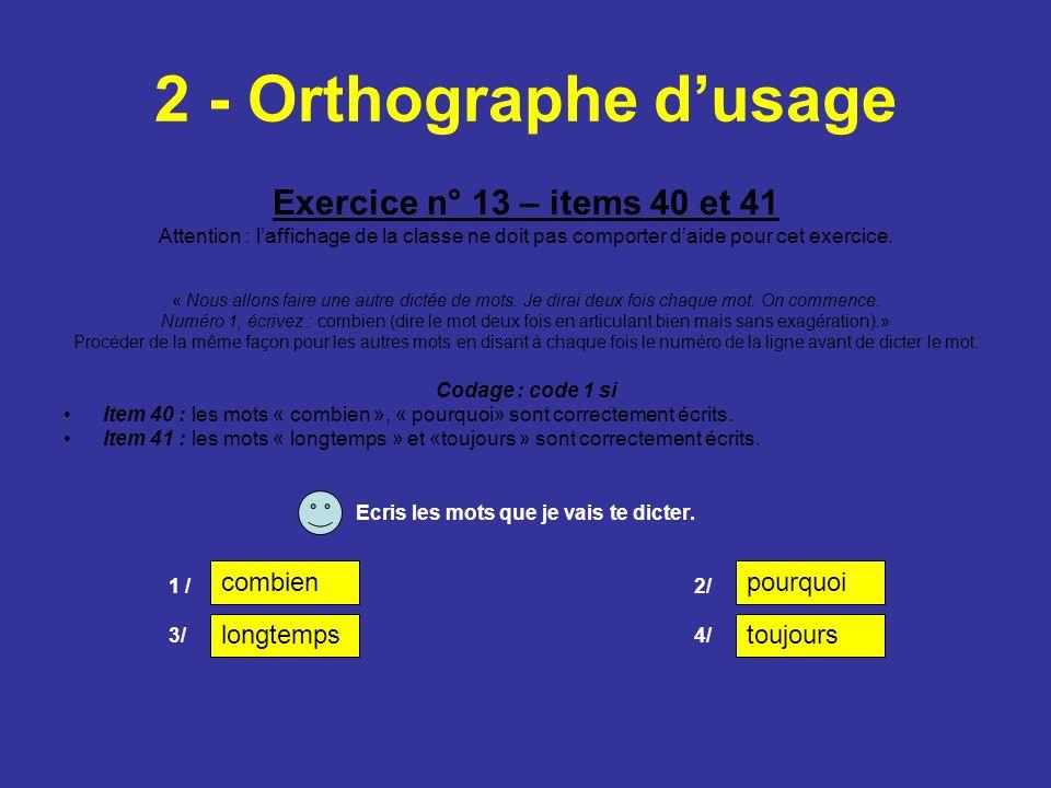 2 - Orthographe dusage Exercice n° 13 – items 40 et 41 Attention : laffichage de la classe ne doit pas comporter daide pour cet exercice. « Nous allon