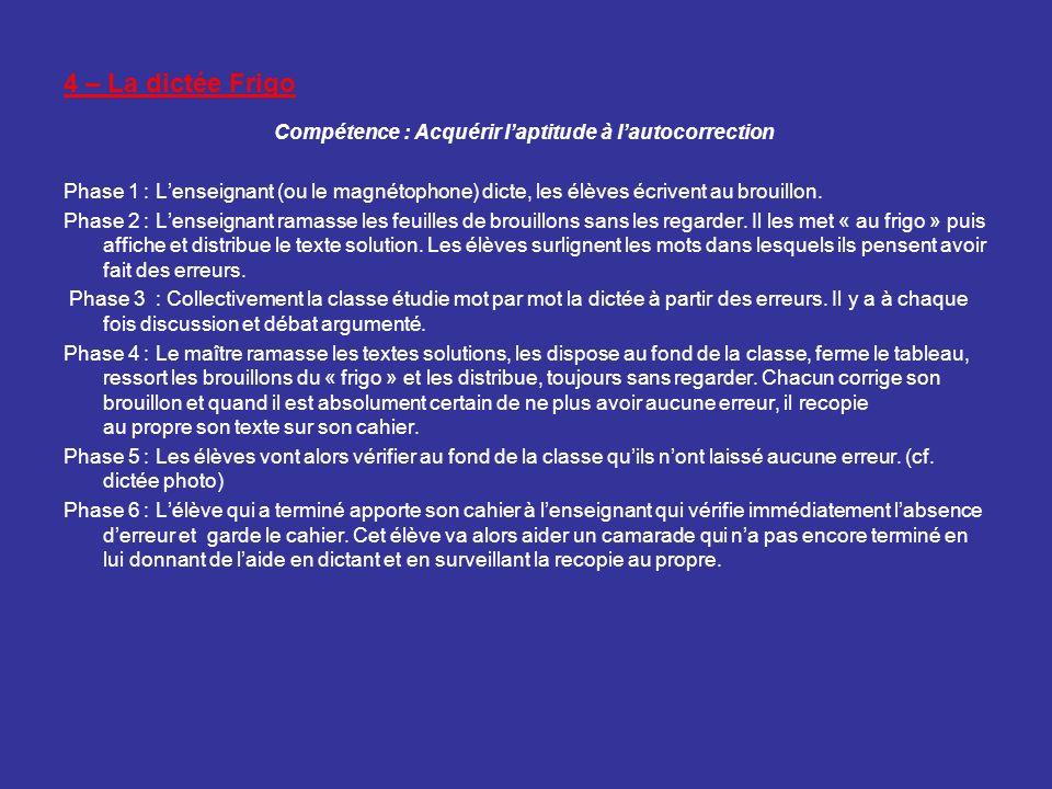 4 – La dictée Frigo Compétence : Acquérir laptitude à lautocorrection Phase 1 : Lenseignant (ou le magnétophone) dicte, les élèves écrivent au brouill