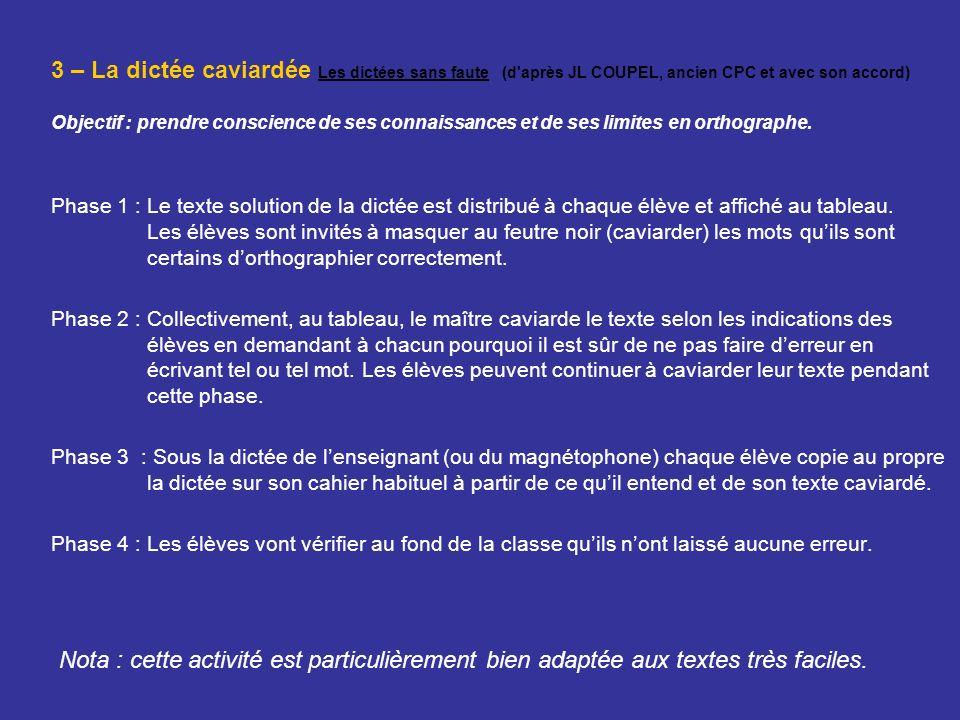 3 – La dictée caviardée Les dictées sans faute (d'après JL COUPEL, ancien CPC et avec son accord) Objectif : prendre conscience de ses connaissances e