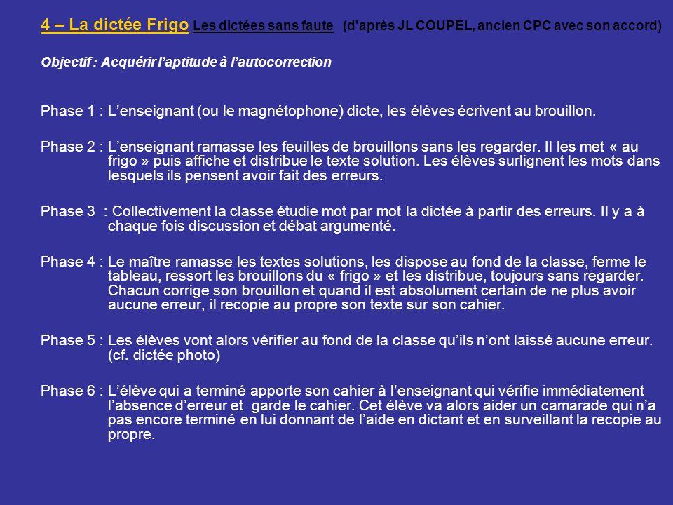 4 – La dictée Frigo Les dictées sans faute (d'après JL COUPEL, ancien CPC avec son accord) Objectif : Acquérir laptitude à lautocorrection Phase 1 : L