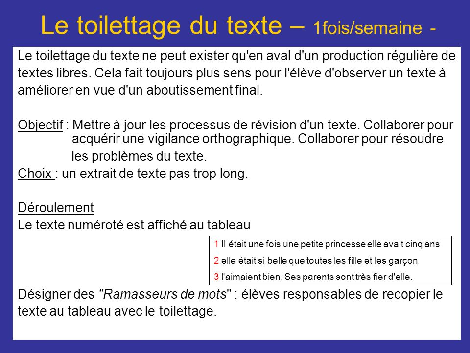 Le toilettage du texte – 1fois/semaine - Le toilettage du texte ne peut exister qu'en aval d'un production régulière de textes libres. Cela fait toujo