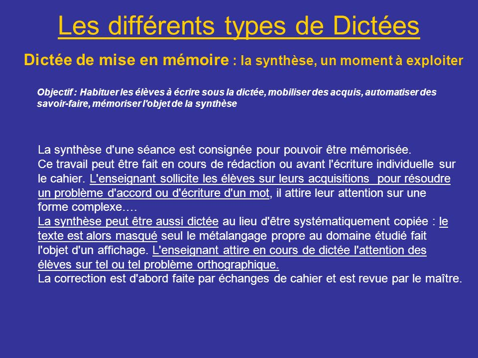 Les différents types de Dictées Dictée de mise en mémoire : la synthèse, un moment à exploiter La synthèse d'une séance est consignée pour pouvoir êtr