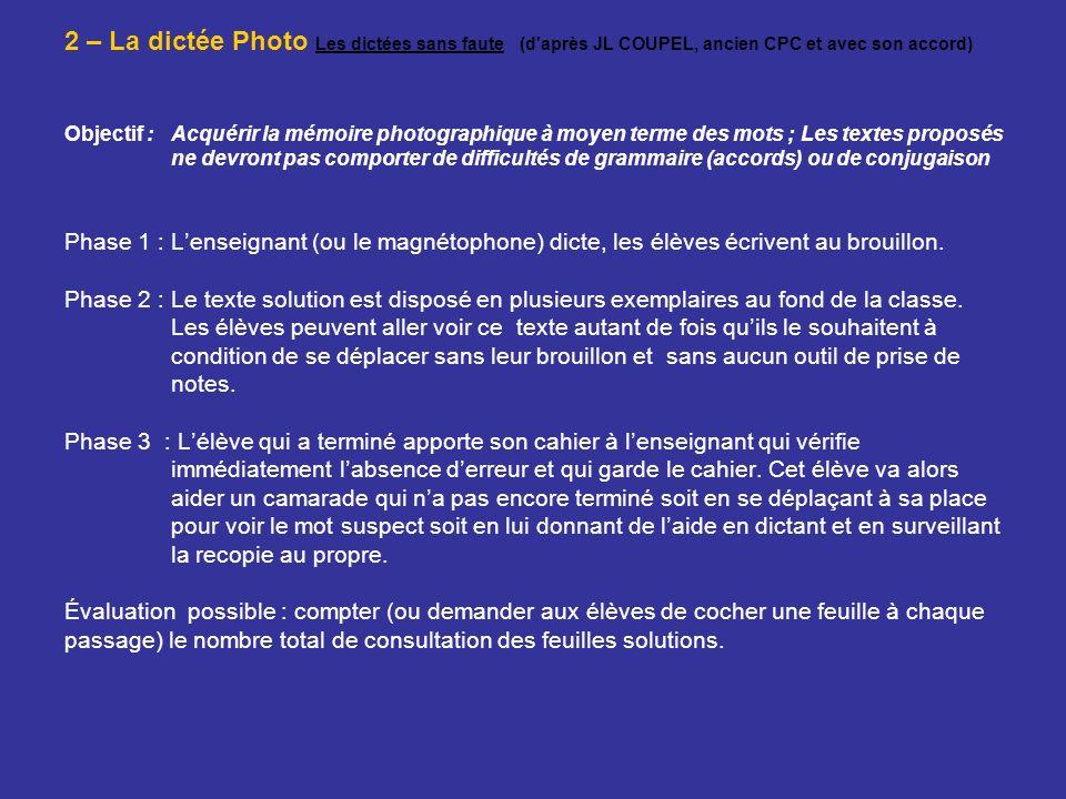 3 – La dictée caviardée Les dictées sans faute (d après JL COUPEL, ancien CPC et avec son accord) Objectif : prendre conscience de ses connaissances et de ses limites en orthographe.