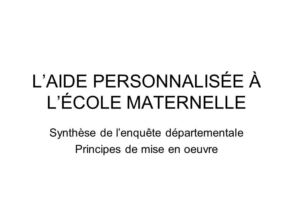 LAIDE PERSONNALISÉE À LÉCOLE MATERNELLE Synthèse de lenquête départementale Principes de mise en oeuvre