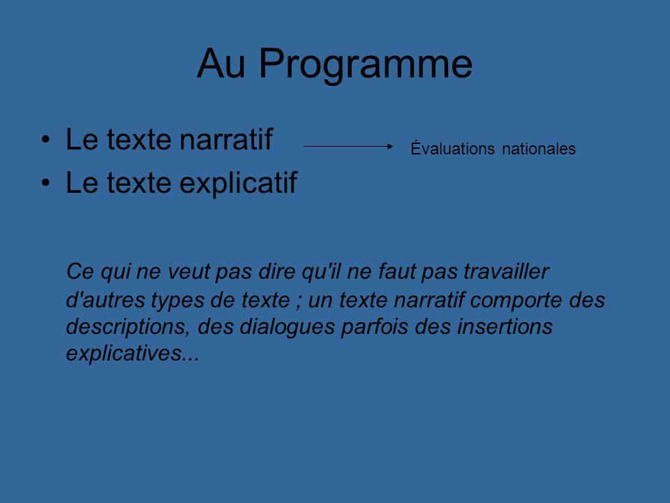 Au Programme Le texte narratif Le texte explicatif Ce qui ne veut pas dire qu'il ne faut pas travailler d'autres types de texte ; un texte narratif co