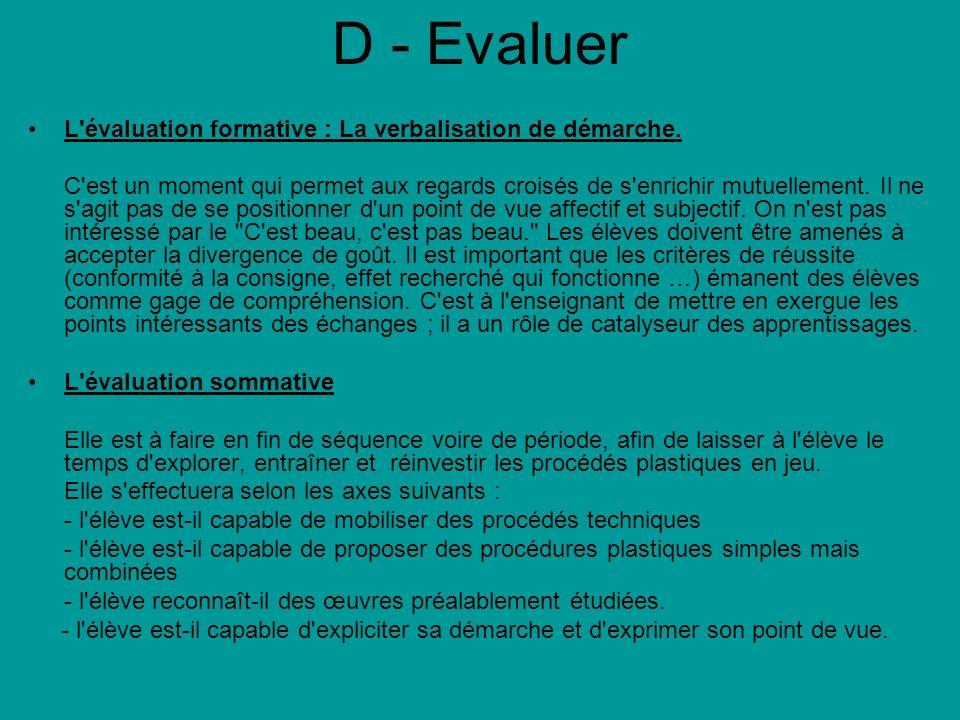 D - Evaluer L'évaluation formative : La verbalisation de démarche. C'est un moment qui permet aux regards croisés de s'enrichir mutuellement. Il ne s'