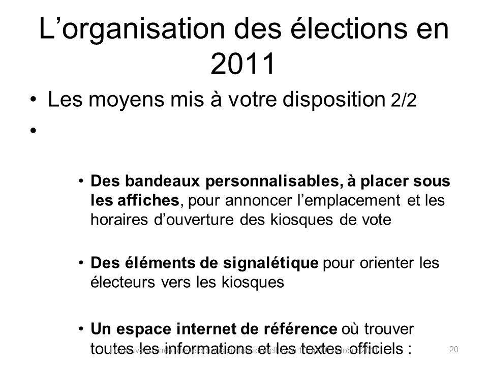 Lorganisation des élections en 2011 Les moyens mis à votre disposition 2/2 Des bandeaux personnalisables, à placer sous les affiches, pour annoncer le