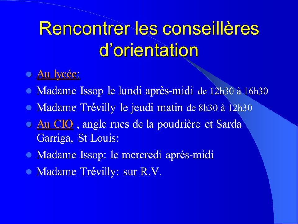 Rencontrer les conseillères dorientation Au lycée: Au lycée: Madame Issop le lundi après-midi de 12h30 à 16h30 Madame Trévilly le jeudi matin de 8h30