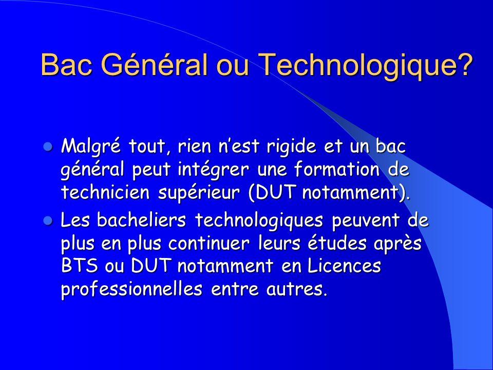 Bac Général ou Technologique? Malgré tout, rien nest rigide et un bac général peut intégrer une formation de technicien supérieur (DUT notamment). Mal