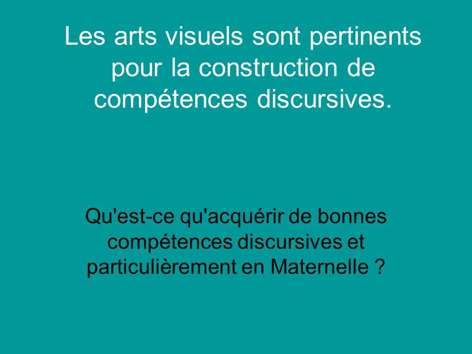 Les arts visuels sont pertinents pour la construction de compétences discursives. Qu'est-ce qu'acquérir de bonnes compétences discursives et particuli