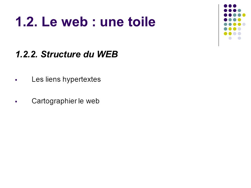 1.2. Le web : une toile 1.2.2. Structure du WEB Les liens hypertextes Cartographier le web
