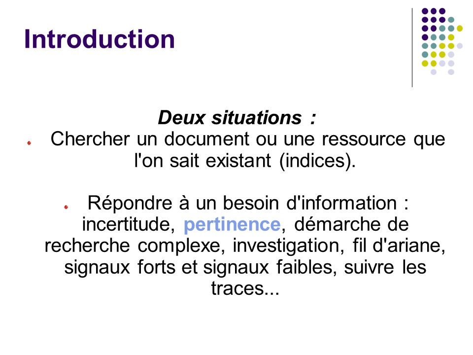 Introduction Deux situations : Chercher un document ou une ressource que l on sait existant (indices).